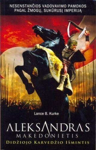 Lance B. Kurke - Aleksandras Makedonietis didžiojo karvedžio išmintis